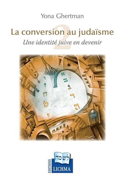 La guéroute : la conversion au judaïsme : une identité juive en devenir. Vol. 2