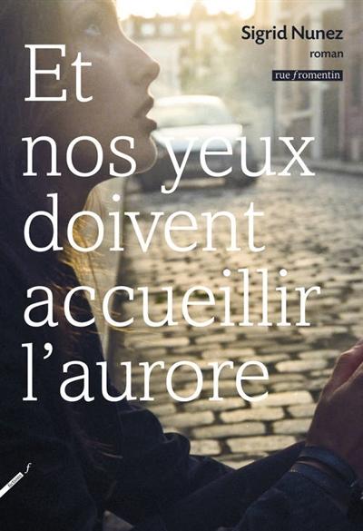 Et nos yeux doivent accueillir l'aurore : roman | Nunez, Sigrid (1951-....). Auteur