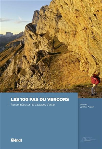 100 pas du Vercors (Les) : randonnées sur les passages d'antan | Bernard Jalliffier-Ardent, Auteur