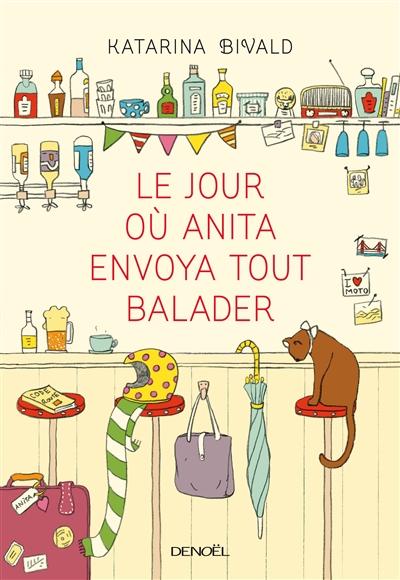 Le jour où Anita envoya tout balader : roman / Katarina Bivald | Bivald, Katarina (1983-....). Auteur