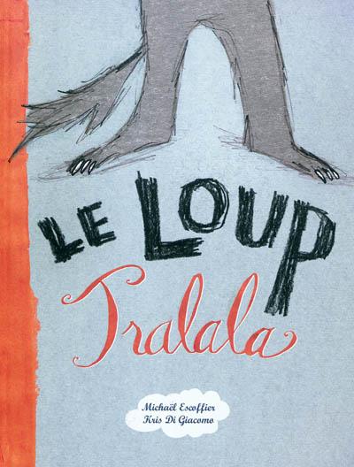 Le loup Tralala / Michaël Escoffier, Kris Di Giacomo | Escoffier, Michaël (1970-....). Auteur