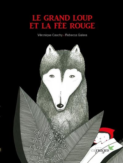 Le grand loup et la fée rouge / Véronique Cauchy, Rebecca Galera | Cauchy, Véronique (1969-....). Auteur