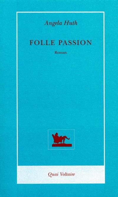 Folle passion   Huth, Angela. Auteur
