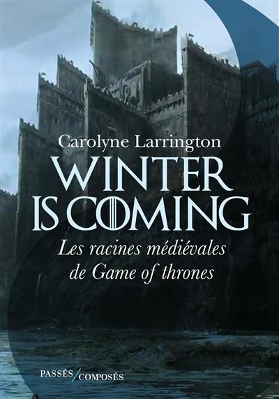 Winter is coming : les racines médiévales de Game of thrones | Larrington, Carolyne (1959-....). Auteur