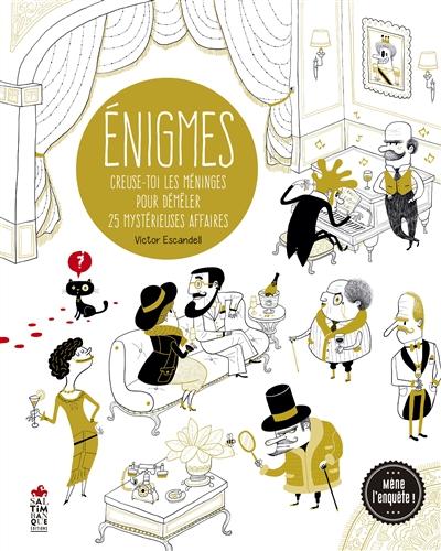 Enigmes : creuse-toi les méninges pour démêler 25 mystérieuses affaires / Victor Escandell  