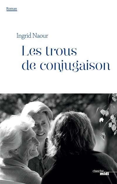 Les trous de conjugaison : roman | Naour, Ingrid. Auteur
