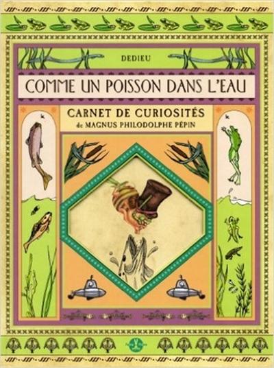 Comme un poisson dans l'eau : carnet de curiosités de Magnus Philodolphe Pépin | Dedieu, Thierry (1955-....). Auteur