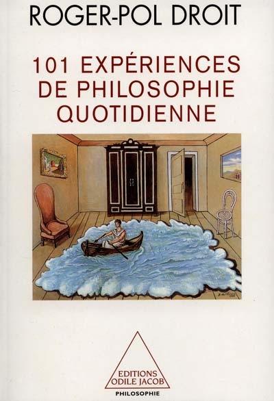 101 expériences de la philosophie quotidienne | Droit, Roger-Pol (1949-....). Auteur