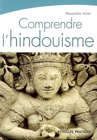 Comprendre l'hindouisme   Astier, Alexandre (1968-....). Auteur