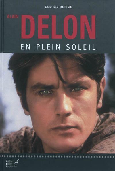 Alain Delon en plein soleil | Christian Dureau (1945-....). Auteur