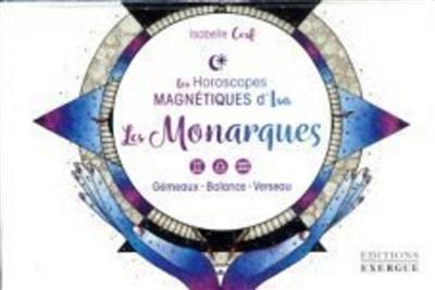 Les horoscopes magnétiques d'Isa. Les monarques : gémeaux, balance, verseau