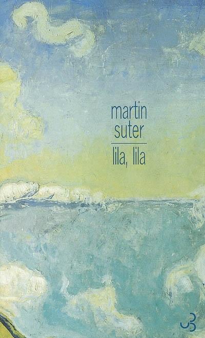 Lila, Lila   Suter, Martin (1948-....). Auteur