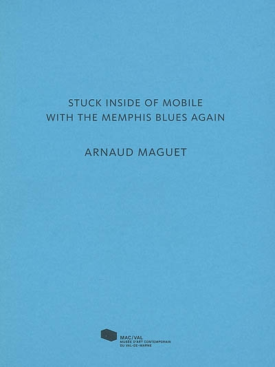 Stuck inside of mobile with the Memphis blues again. Arnaud Maguet | Lamy, Frank. Commissaire d'exposition