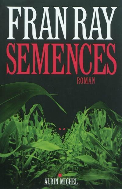 Semences : roman / Fran Ray | Ray, Fran (1963-....). Auteur