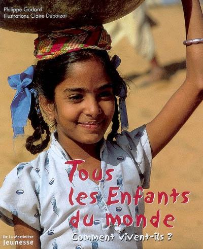 Tous les enfants du monde : comment vivent-ils ?   Godard, Philippe (1959-....). Auteur