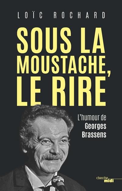 Sous la moustache, le rire : l'humour de Georges Brassens