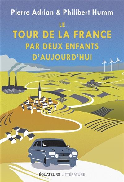 Le tour de la France par deux enfants d'aujourd'hui / Pierre Adrian, Philibert Humm | Adrian, Pierre (1991-....). Auteur