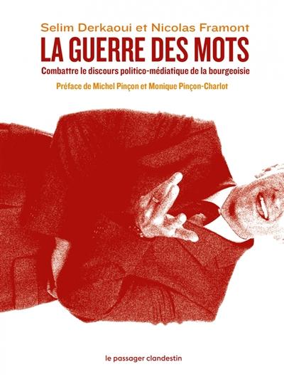 La guerre des mots : combattre le discours politico-médiatique de la bourgeoisie