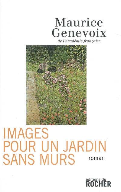 Images pour un jardin sans murs   Maurice Genevoix (1890-1980). Auteur