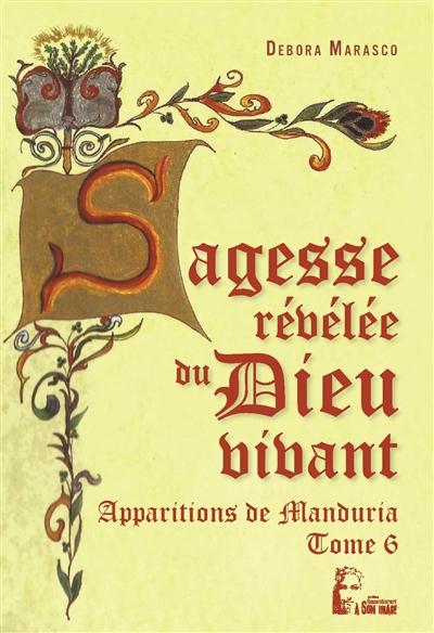 Sagesse révélée du Dieu vivant : apparitions de Manduria. Vol. 6. Estote parati... : mon message n'est pas encore terminé