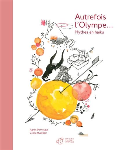 Autrefois l'Olympe : mythes en haïku | Domergue, Agnès. Auteur