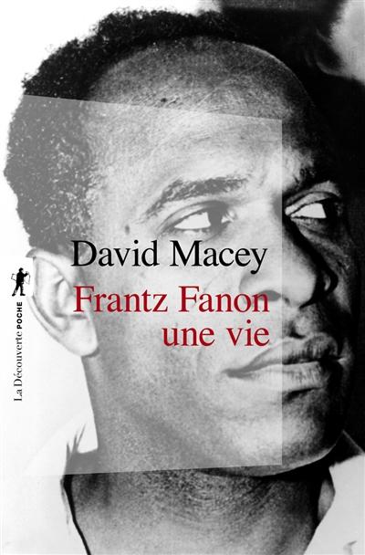 Frantz Fanon, une vie / David Macey | Macey, David (1949-....). Auteur