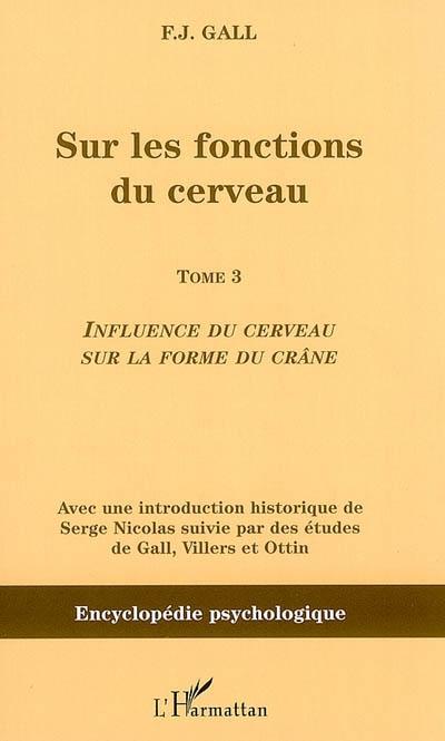 Sur les fonctions du cerveau. Vol. 3. Influence du cerveau sur la forme du crâne
