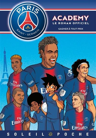Paris Saint-Germain Academy : le roman officiel. Vol. 10. Gagner à tout prix