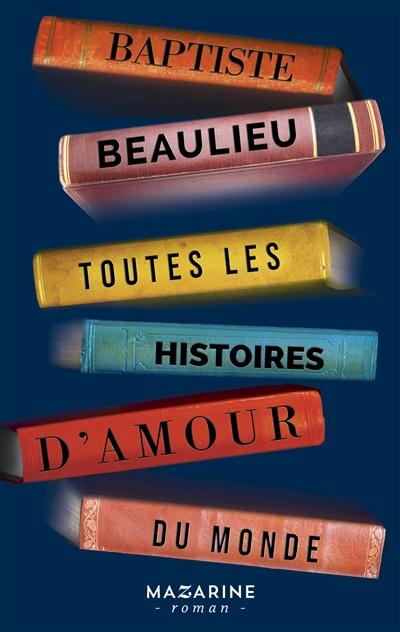 Toutes les histoires d'amour du monde / Baptiste Beaulieu | Beaulieu, Baptiste (1985-....). Auteur