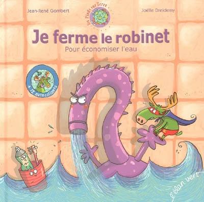 Je ferme le robinet pour économiser l'eau / Jean-René Gombert | Gombert, Jean-René. Auteur