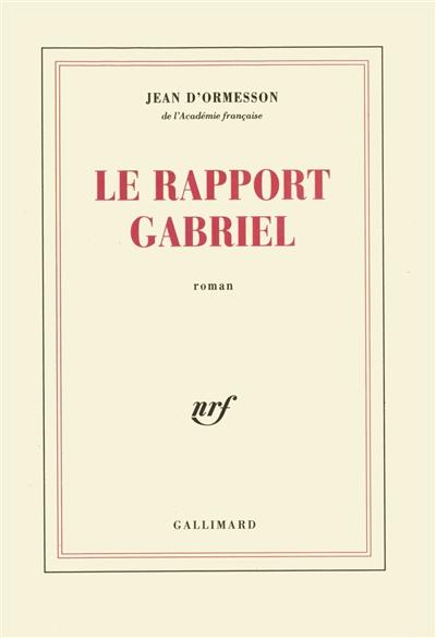 Le Rapport Gabriel | Ormesson, Jean d' (1925-....). Auteur