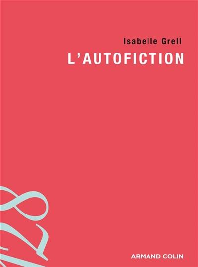 L' autofiction / Isabelle Grell | Grell, Isabelle (1969-....). Auteur