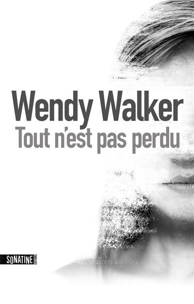 Tout n'est pas perdu / Wendy Walker   Walker, Wendy. Auteur