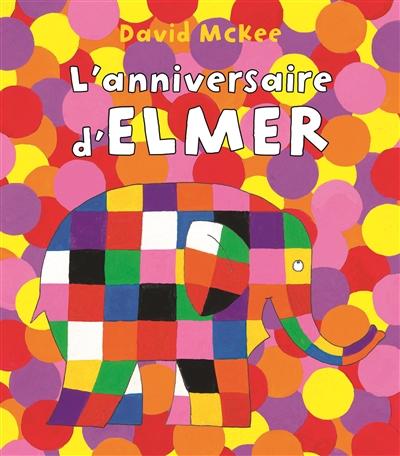L' anniversaire d'Elmer / David McKee   McKee, David (1935-....). Auteur
