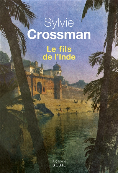 fils de l'Inde (Le) : roman / Sylvie Crossman | Crossman, Sylvie. Auteur