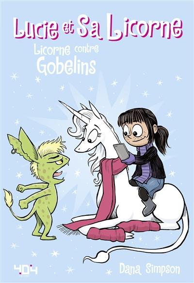 Lucie et sa licorne. 3, Licorne contre Gobelins / Dana Simpson