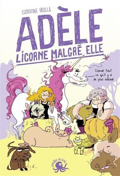 Adèle, licorne malgré elle / Ludivine Irolla | Irolla, Ludivine. Auteur