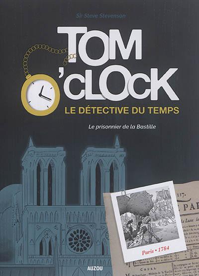 Tom O'Clock : le détective du temps. Vol. 1. Le prisonnier de la Bastille