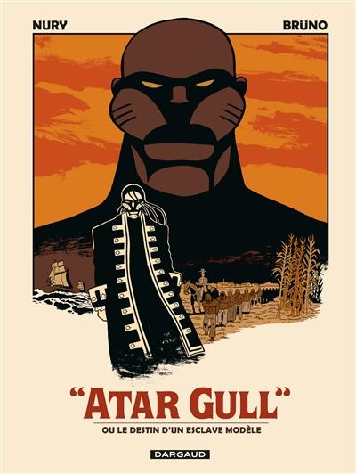 Atar Gull : ou Le destin d'un esclave modèle / Fabien Nury | Nury, Fabien. Auteur