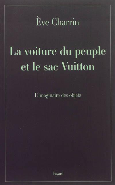 La voiture du peuple et le sac Vuitton : l'imaginaire des objets | Eve Charrin. Auteur