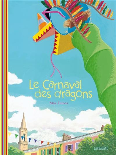 carnaval des dragons (Le) | Ducos, Max. Auteur