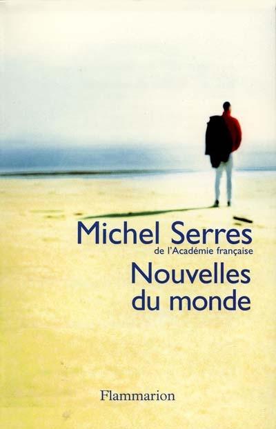 Nouvelles du monde | Serres, Michel (1930-....). Auteur