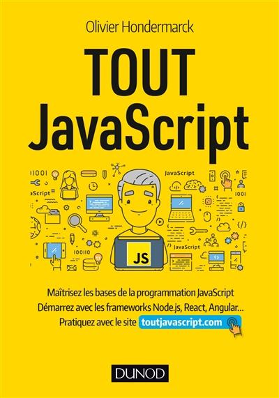 Tout JavaScript : maîtrisez les bases de la programmation JavaScript : démarrez avec les frameworks Node.js, React, Angular... / Olivier Hondermarck | Hondermarck, Olivier. Auteur