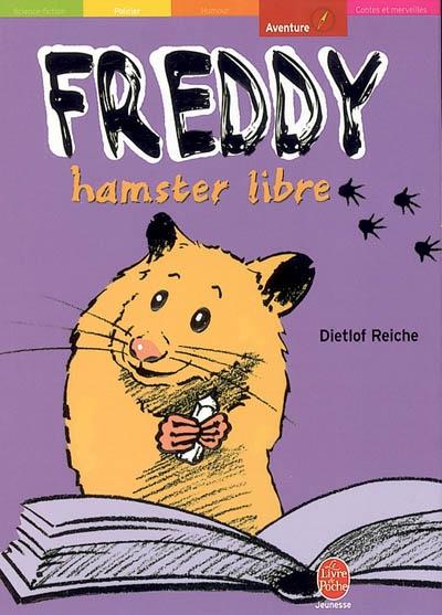 Freddy, hamster libre / Dietlof Reiche | Reiche, Dietlof (1941-....). Auteur