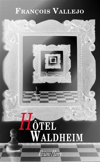 Hôtel Waldheim / François Vallejo | Vallejo, François. Auteur