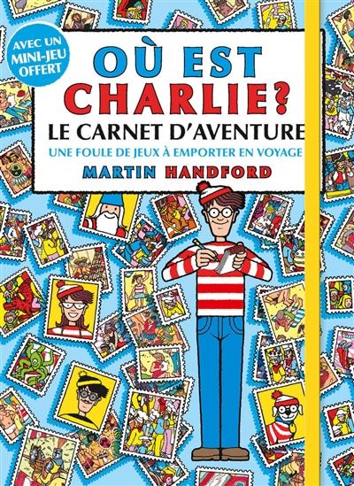 Où est Charlie ? : le carnet d'aventure : une foule de jeux à emporter en voyage !