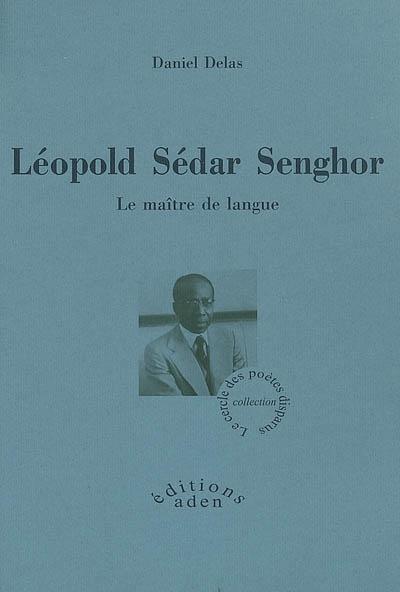 Léopold Sédar Senghor : le maître de langue : biographie / Daniel Delas   Delas, Daniel (1937-....). Auteur