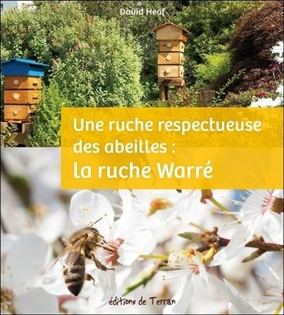Une ruche respectueuse des abeilles : la ruche Warré | David Heaf, Auteur