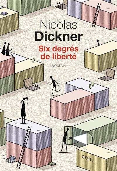 Six degrés de liberté : roman | Nicolas Dickner (1972-....). Auteur