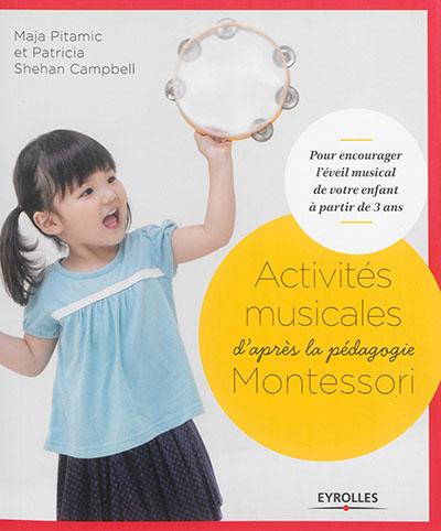 Activités musicales d'après la pédagogie Montessori : pour encourager l'éveil musical de votre enfant à partir de 3 ans | Pitamic, Maja (19..-....). Auteur